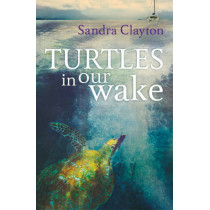 Turtles in Our Wake by Sandra Clayton, 9781408152829