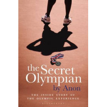 The Secret Olympian: The Inside Story of the Olympic Experience by ANON, 9781408154922