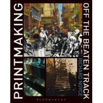 Printmaking Off the Beaten Track by Richard Noyce, 9781408156728