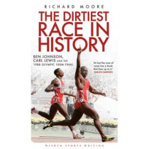 The Dirtiest Race in History: Ben Johnson, Carl Lewis and the 1988 Olympic 100m Final by Richard Moore, 9781408158760