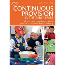 Continuous Provision in the Early Years by Alistair Bryce-Clegg, 9781408175828
