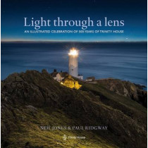 Light Through a Lens: An illustrated celebration of 500 years of Trinity House by Neil Jones, 9781408175958