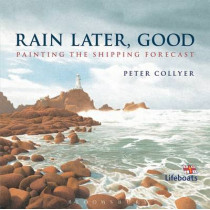 Rain Later, Good: Painting the Shipping Forecast by Peter Collyer, 9781408178577