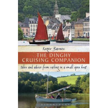 The Dinghy Cruising Companion: Tales and Advice from Sailing a Small Open Boat by Roger Barnes, 9781408179161