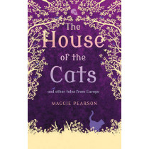 The House of the Cats: and Other Tales from Europe by Maggie Pearson, 9781408180617