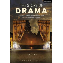 The Story of Drama: Tragedy, Comedy and Sacrifice from the Greeks to the Present by Gary Day, 9781408183120