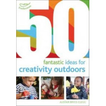 50 fantastic ideas for Creativity Outdoors by Alistair Bryce-Clegg, 9781408186770