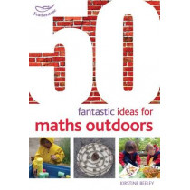 50 Fantastic Ideas for Maths Outdoors by Kirstine Beeley, 9781408186794