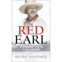 The Red Earl: The Extraordinary Life of the 16th Earl of Huntingdon by Selina Hastings, 9781408187364