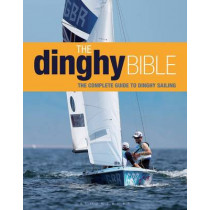 The Dinghy Bible: The complete guide for novices and experts by Rupert Holmes, 9781408188002