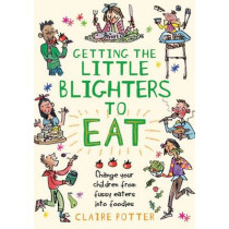 Getting the Little Blighters to Eat by Claire Potter, 9781408190746