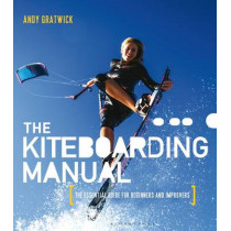 The Kiteboarding Manual: The essential guide for beginners and improvers by Andy Gratwick, 9781408192030