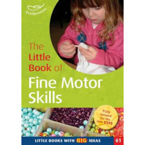 The Little Book of Fine Motor Skills: Little Books with Big Ideas (61) by Sally Featherstone, 9781408194126