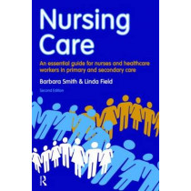 Nursing Care: an essential guide for nurses and healthcare workers in primary and secondary care by Barbara Smith, 9781408251393