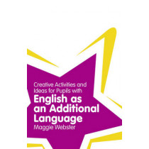 Creative Activities and Ideas for Pupils with English as an Additional Language by Maggie Webster, 9781408267776