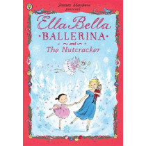 Ella Bella Ballerina and the Nutcracker by James Mayhew, 9781408314081