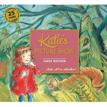 Katie's Picture Show by James Mayhew, 9781408332405