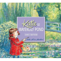 Katie: Katie and the Waterlily Pond by James Mayhew, 9781408332450