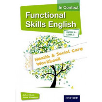 Functional Skills English in Context Health & Social Care Workbook Entry 3 - Level 2 by John Meed, 9781408518328