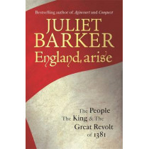 England, Arise: The People, the King and the Great Revolt of 1381 by Juliet Barker, 9781408703359