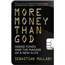 More Money Than God: Hedge Funds and the Making of the New Elite by Sebastian Mallaby, 9781408809754