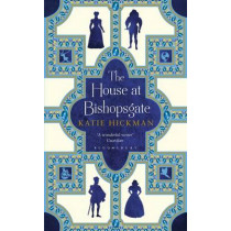 The House at Bishopsgate by Katie Hickman, 9781408821145