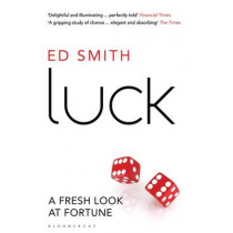 Luck: A Fresh Look At Fortune by Ed Smith, 9781408830604