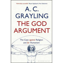 The God Argument: The Case Against Religion and for Humanism by A. C. Grayling, 9781408837436