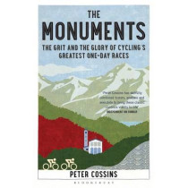 The Monuments: The Grit and the Glory of Cycling's Greatest One-day Races by Peter Cossins, 9781408846834