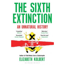 The Sixth Extinction: An Unnatural History by Elizabeth Kolbert, 9781408851241
