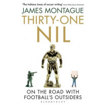 Thirty-One Nil: On the Road With Football's Outsiders by James Montague, 9781408851630