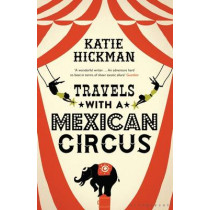 Travels with a Mexican Circus by Katie Hickman, 9781408853610