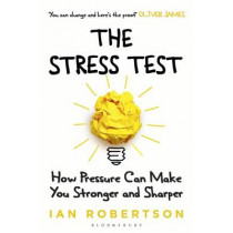 The Stress Test: How Pressure Can Make You Stronger and Sharper by Ian Robertson, 9781408860397
