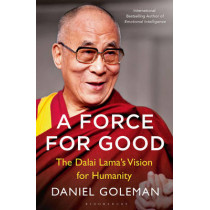 A Force for Good: The Dalai Lama's Vision for Our World by Daniel Goleman, 9781408863473
