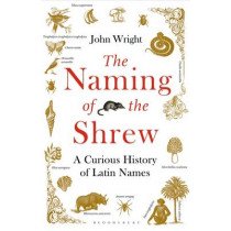 The Naming of the Shrew: A Curious History of Latin Names by John Wright, 9781408865552