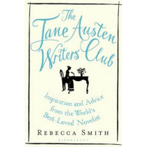 The Jane Austen Writers' Club: Inspiration and Advice from the World's Best-loved Novelist by Rebecca Smith, 9781408866047