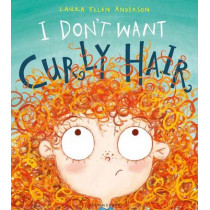 I Don't Want Curly Hair! by Laura Ellen Anderson, 9781408868409