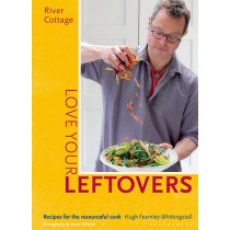 River Cottage Love Your Leftovers: Recipes for the resourceful cook by Hugh Fearnley-Whittingstall, 9781408869253