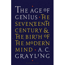 The Age of Genius: The Seventeenth Century and the Birth of the Modern Mind by A. C. Grayling, 9781408870020