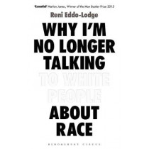 Why I'm No Longer Talking to White People About Race: The Sunday Times Bestseller by Reni Eddo-Lodge, 9781408870556