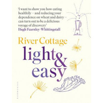 River Cottage Light & Easy: Healthy Recipes for Every Day by Hugh Fearnley-Whittingstall, 9781408888476