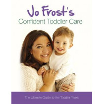 Jo Frost's Confident Toddler Care: The Ultimate Guide to The Toddler Years by Jo Frost, 9781409113348