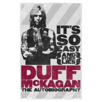 It's So Easy (and other lies): The Autobiography by Duff McKagan, 9781409127390