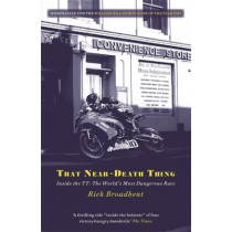 That Near Death Thing: Inside the Most Dangerous Race in the World by Rick Broadbent, 9781409138976
