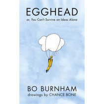 Egghead: Or, You Can't Survive on Ideas Alone by Bo Burnham, 9781409144328