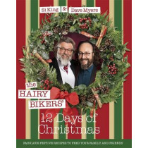 The Hairy Bikers' 12 Days of Christmas: Fabulous Festive Recipes to Feed Your Family and Friends by Hairy Bikers, 9781409168126