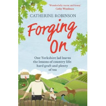 Forging On: A warm laugh out loud funny story of Yorkshire country life by Catherine Robinson, 9781409168447