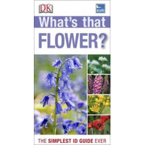 What's that Flower?: The Simplest ID Guide Ever by DK, 9781409324416