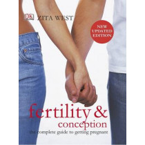 Fertility and Conception: The Complete Guide to Getting Pregnant by Zita West, 9781409346777