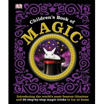 Children's Book of Magic: Introducing the World's Most Famous Illusions and 20 Step-by-Step Magic Tricks to Try at Home by DK, 9781409357322